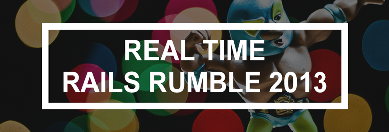 Real Time Rails Rumble 2013